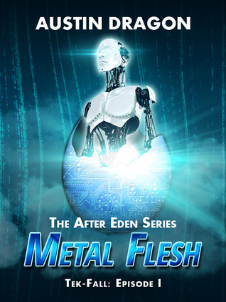 Metal Flesh (After Eden: Tek-Fall, Episode I)
