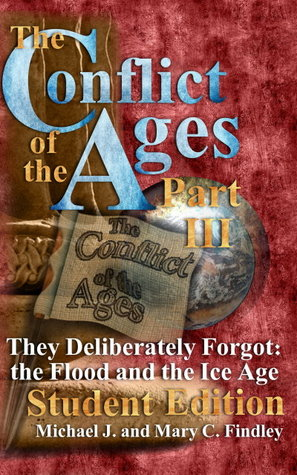 They Deliberately Forgot The Flood and the Ice Age, Student (The Conflict of the Ages #3) Michael J. Findley