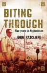 Biting Through: Five Years in Afghanistan John Ratcliffe