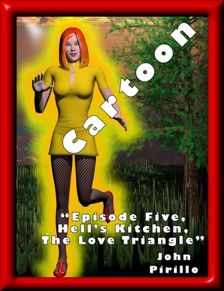 Cartoon, Episode Five, Hells Kitchen, the Love Triangle John Pirillo