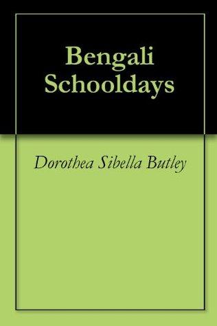 Bengali Schooldays  by  Dorothea Sibella Butley