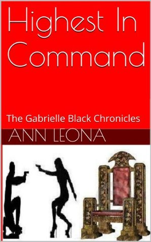 Highest In Command: The Gabrielle Black Chronicles Ann Leona