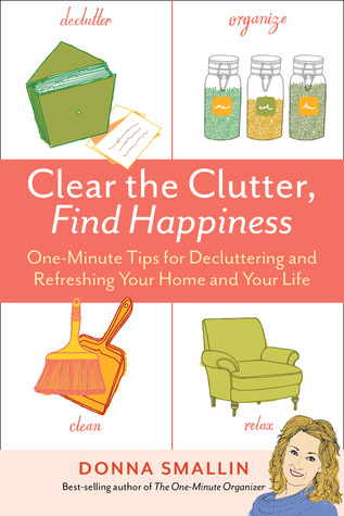 Clear the Clutter, Find Happiness by Donna Smallin Kuper