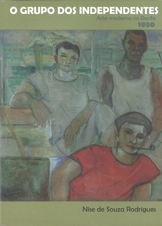 O Grupo dos Independentes: Arte Moderna no Recife 1930 Fernando Rodrigues