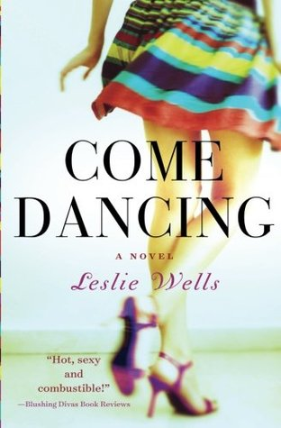 Book Review + Excerpt: Come Dancing by Leslie Wells (Blog Tour)