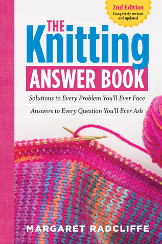http://www.goodreads.com/book/show/18841676-the-knitting-answer-book-2nd-edition