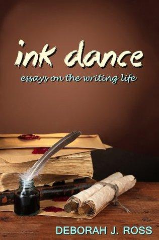 Ink Dance: Essays on the Writing Life  by  Deborah J. Ross