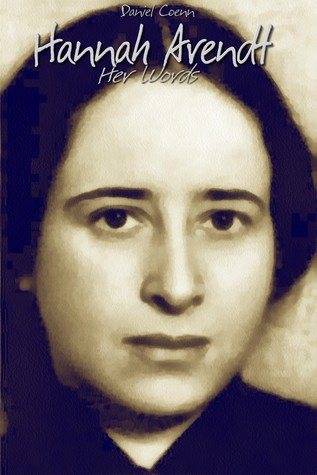 Hannah Arendt: Her Words Daniel Coenn