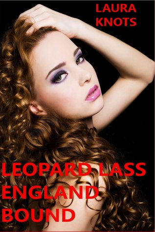 Leopard Lass England Bound  by  Laura Knots