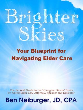 Brighter Skies: Your Blueprint for Navigating Elder Care  by  Ben Neiburger