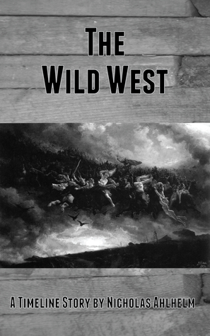 The Wild West  by  Nicholas Ahlhelm