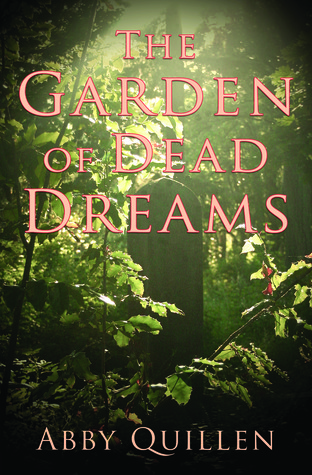 The Garden of Dead Dreams by Abby Quillen