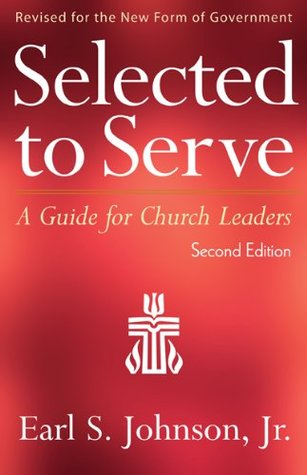 Selected to Serve, Second Edition: A Guide for Church Leaders  by  Earl S. Johnson Jr.