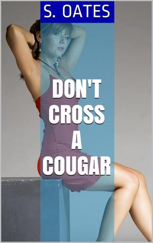 Dont Cross a Cougar  by  S. Oates