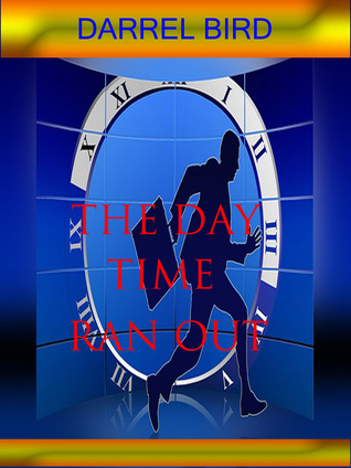 The Day Time Ran Out  by  Darrel Bird