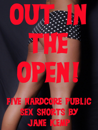 Out in the Open: Five Hardcore Public Sex Shorts  by  Jane Kemp
