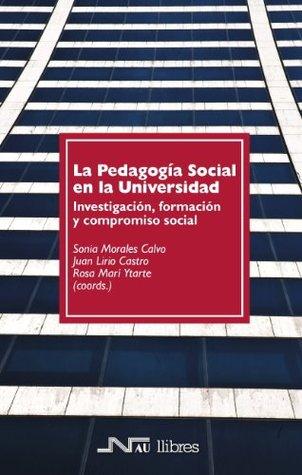 La Pedagogía Social en la Universidad. Investigación, formación y compromiso social  by  Sonia Morales Calvo