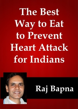 The Best Way to Eat to Prevent Heart Attack for Indians  by  Raj Bapna