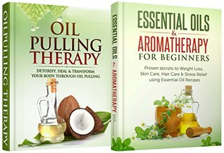 Natural Remedies: Bundle: Essential Oils & Aromatherapy for Beginners + Oil Pulling Therapy Jessica Robbins