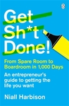 Get Sh*t Done!: From Spare Room To Boardroom In 1,000 Days