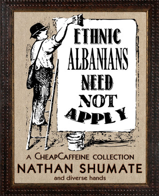 Ethnic Albanians Need Not Apply by Nathan Shumate