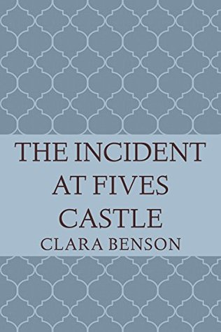Mystery review: 'The Incident at Fives Castle' by Clara Benson