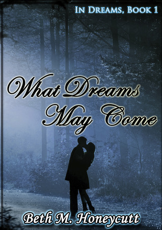 What Dreams May Come (In Dreams, Book 1)