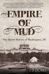 Empire of Mud: The Secret History of Washington, DC