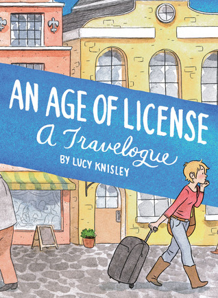An Age of License: A Travelogue by Lucy Knisley