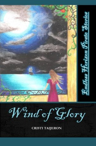Wind of Glory (Endless Horizon Pirate Stories, Book 1)  by  Cristi Taijeron