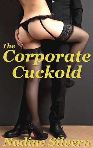 The Corporate Cuckold: His Wife, Their Boss Nadine Silvern