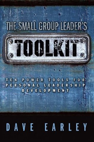 The Small Group Leaders Toolkit - Ten Power Tools For Personal Leadership Development  by  Dave Earley