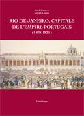 Rio de Janeiro, capitale de l´Empire Portugais, 1808-1821 Jorge Couto