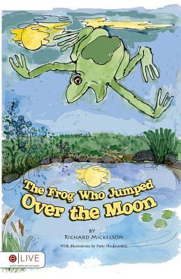 The Frog Who Jumped Over the Moon  by  Richard Mickelson