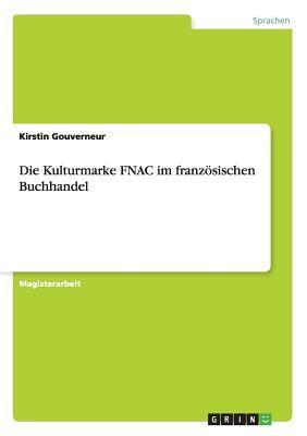Die Kulturmarke Fnac Im Franzosischen Buchhandel Kirstin Gouverneur