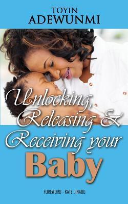 Unlocking, Releasing and Receiving Your Baby Toyin Adewunmi