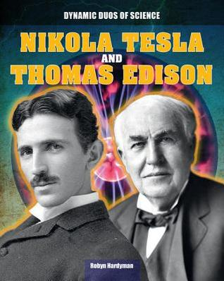 Nikola Tesla and Thomas Edison  by  Robyn Hardyman