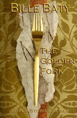 The Golden Fork (Loves Stories, #1)  by  Bille Baty