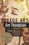 Savage Art: A  Biography of Jim Thompson