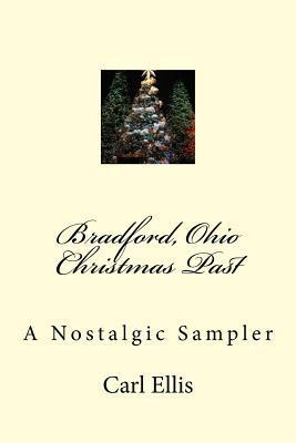 Bradford, Ohio Christmas Past: A Nostalgic Sampler Carl A. Ellis