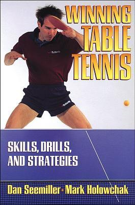 Winning Table Tennis: Skills, Drills, and Strategies Dan Seemiller