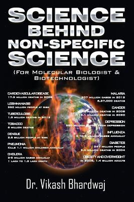 Science Behind Non-Specific Science: For Molecular Biologist & Biotechnologist  by  Dr Vikash Bhardwaj