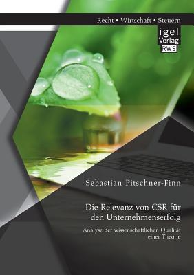 Die Relevanz Von Csr Fur Den Unternehmenserfolg: Analyse Der Wissenschaftlichen Qualitat Einer Theorie Sebastian Pitschner-Finn