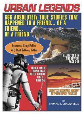 Urban Legends: 666 Absolutely True Stories That Happened to a Friend...of a Friend...of a Friend  by  Thomas J. Craughwell