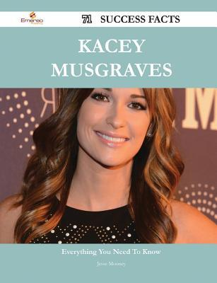 Kacey Musgraves 71 Success Facts - Everything You Need to Know about Kacey Musgraves  by  Jesse Mooney