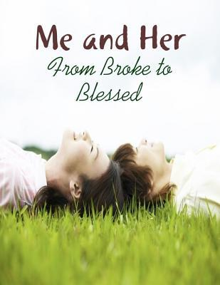 Me and Her - From Broke to Blessed M. Osterhoudt
