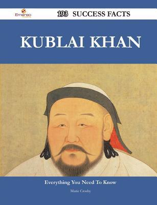 Kublai Khan 193 Success Facts - Everything You Need to Know about Kublai Khan  by  Marie Crosby