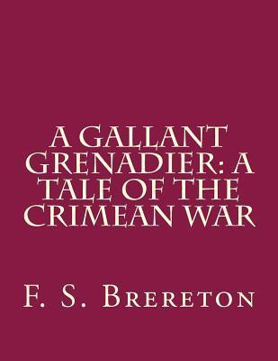 A Gallant Grenadier: A Tale of the Crimean War F S Brereton