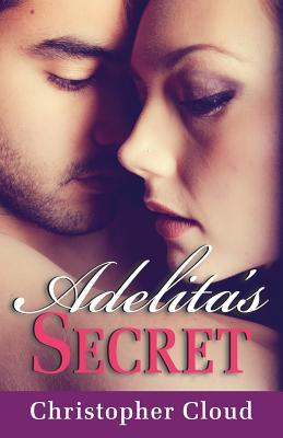 Adelita's Secret by Christopher Cloud