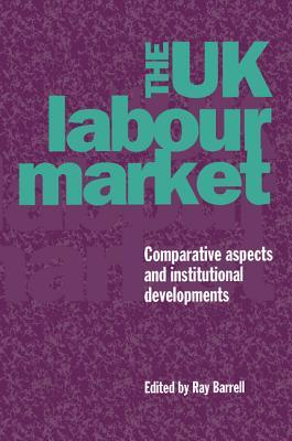 The UK Labour Market: Comparative Aspects and Institutional Developments Ray Barrell
